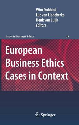 European Business Ethics Cases in Context: The Morality of Corporate Decision Making - Issues in Business Ethics 28 (Hardback)
