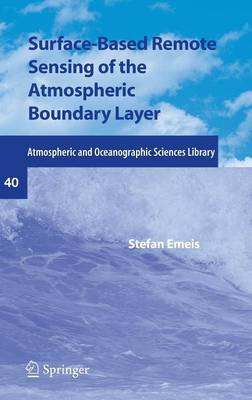 Surface-Based Remote Sensing of the Atmospheric Boundary Layer - Atmospheric and Oceanographic Sciences Library 40 (Hardback)