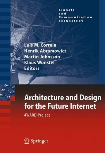 Architecture and Design for the Future Internet: 4WARD Project - Signals and Communication Technology (Hardback)