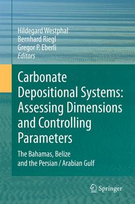 Carbonate Depositional Systems: Assessing Dimensions and Controlling Parameters: The Bahamas, Belize and the Persian/Arabian Gulf (Hardback)