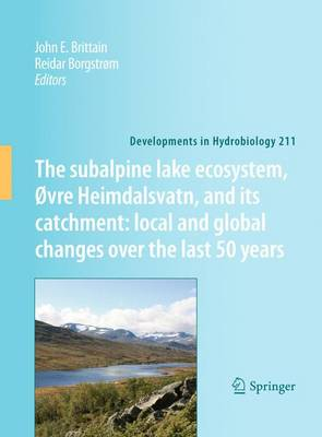The subalpine lake ecosystem, Ovre Heimdalsvatn, and its catchment: local and global changes over the last 50 years - Developments in Hydrobiology 211 (Hardback)