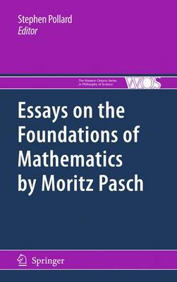Essays on the Foundations of Mathematics by Moritz Pasch - The Western Ontario Series in Philosophy of Science 83 (Hardback)