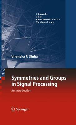 Symmetries and Groups in Signal Processing: An Introduction - Signals and Communication Technology (Hardback)