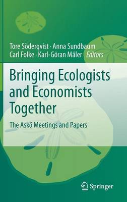 Bringing Ecologists and Economists Together: The Askoe Meetings and Papers (Hardback)