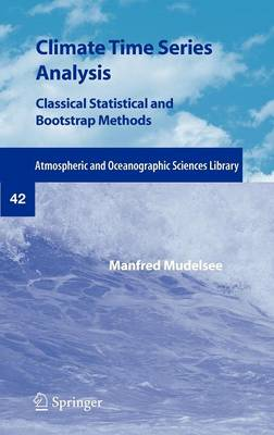 Climate Time Series Analysis: Classical Statistical and Bootstrap Methods - Atmospheric and Oceanographic Sciences Library 42 (Hardback)