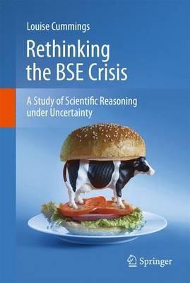 Rethinking the BSE Crisis: A Study of Scientific Reasoning under Uncertainty (Hardback)