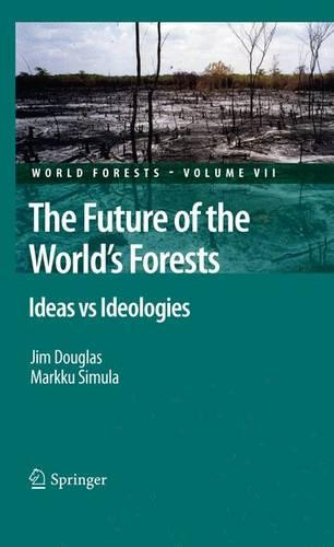 The Future of the World's Forests: Ideas vs Ideologies - World Forests 7 (Hardback)