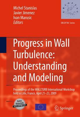 Progress in Wall Turbulence: Understanding and Modeling: Proceedings of the WALLTURB International Workshop held in Lille, France, April 21-23, 2009 - ERCOFTAC Series 14
