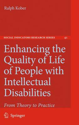 Enhancing the Quality of Life of People with Intellectual Disabilities: From Theory to Practice - Social Indicators Research Series 41 (Hardback)