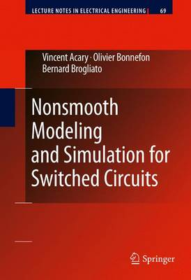 Nonsmooth Modeling and Simulation for Switched Circuits - Lecture Notes in Electrical Engineering 69 (Hardback)