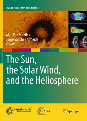 The Sun, the Solar Wind, and the Heliosphere - IAGA Special Sopron Book Series 4 (Hardback)