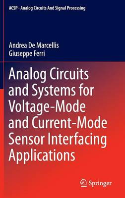 Analog Circuits and Systems for Voltage-Mode and Current-Mode Sensor Interfacing Applications - Analog Circuits and Signal Processing (Hardback)
