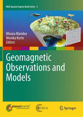 Geomagnetic Observations and Models - IAGA Special Sopron Book Series 5 (Hardback)
