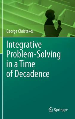 Integrative Problem-Solving in a Time of Decadence (Hardback)