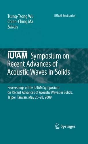 IUTAM Symposium on Recent Advances of Acoustic Waves in Solids: Proceedings of the IUTAM Symposium on Recent Advances of Acoustic Waves in Solids, Taipei, Taiwan, May 25-28, 2009 - IUTAM Bookseries 26 (Hardback)