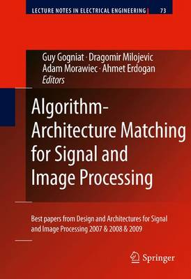 Algorithm-Architecture Matching for Signal and Image Processing: Best papers from Design and Architectures for Signal and Image Processing 2007 & 2008 & 2009 - Lecture Notes in Electrical Engineering 73 (Hardback)