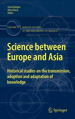 Science between Europe and Asia: Historical Studies on the Transmission, Adoption and Adaptation of Knowledge - Boston Studies in the Philosophy and History of Science 275 (Hardback)