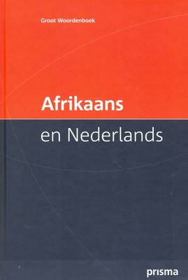 Prisma Groot Woordenboek Afrikaans en Nederlands / Large Afrikaans-Dutch Dictionary (Hardback)