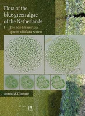 Flora of the Bluegreen Algae of the Netherlands: The Non-Filamentous Species of Inland Waters (Hardback)