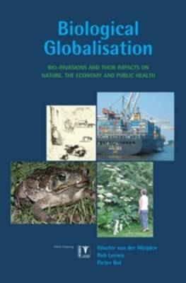 Biological Globalisation: Bio-Invasions and Their Impact on Nature, the Economy and Public Health (Paperback)