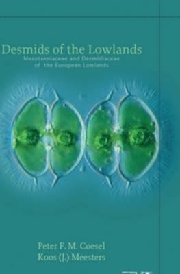 Desmids of the Lowlands: Mesotaeniaceae and Desmidiaceae of the European Lowlands (Hardback)