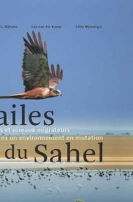 Les ailes du Sahel: Zones humides et oiseaux migrateurs dans un environnement en mutation (Hardback)