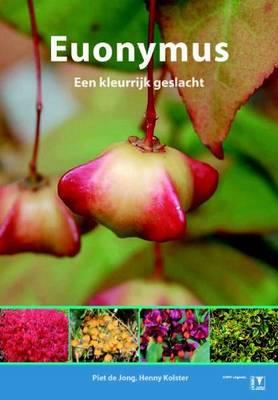 Euonymus: Een Kleurrijk Geslacht [Euonymus: A Colourful Genus] (Paperback)