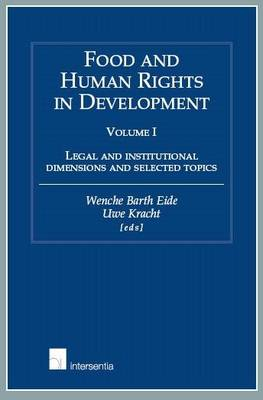 Food and Human Rights in Development: Volume I: Legal and Institutional Dimensions and Selected Topics (Hardback)