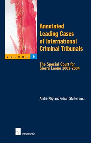 Annotated Leading Cases of International Criminal Tribunals: Volume 9: The Special Court for Sierra Leone 2003-2004 - Annotated Leading Cases 9 (Paperback)