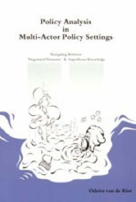 Policy Analysis in Multi-actor Policy Settings: Navigating Between Negotiated Nonsense and Superfluous Knowledge (Paperback)