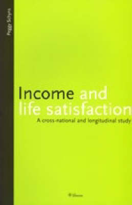 Income and Life Satisfaction: A Cross-national and Longitudinal Study (Paperback)