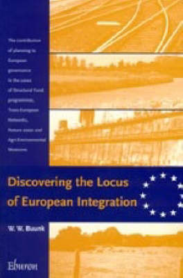 Discovering the Locus of European Integration: The Contribution of Planning to European Governance in the Cases of Structural Fund Programmes, Trans-European Networks, Natura 2000 and Agri-enviromental (Paperback)
