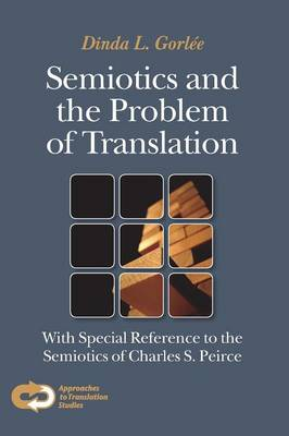 Semiotics and the Problem of Translation: With Special Reference to the Semiotics of Charles S.Peirce - Approaches to Translation Studies v. 12 (Paperback)