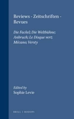 Reviews. Zeitschriften. Revues: Die Fackel; Die Weltbuhne; Anbruch; Le Disque vert; Mecano; Versty - Avant-Garde Critical Studies 9 (Hardback)