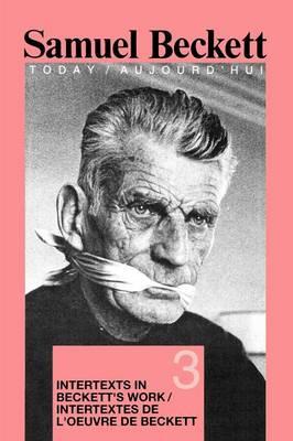 Intertexts in Beckett's Work et/ou Intertextes de l'oeuvre de Beckett - Samuel Beckett Today / Aujourd'hui 3 (Paperback)