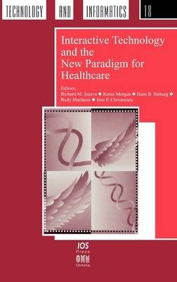 Interactive Technology and the New Paradigm for Healthcare - Studies in Health Technology and Informatics Vol 18 (Hardback)