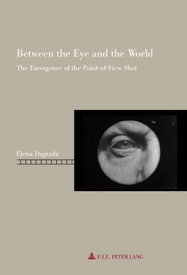 Between the Eye and the World: The Emergence of the Point-of-View Shot - Repenser le Cinema/Rethinking Cinema 6 (Paperback)