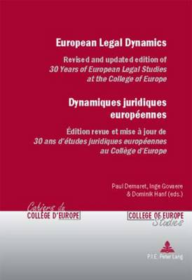 European Legal Dynamics Dynamiques Juridiques Europeennes: Revised and Updated Edition of 30 Years of European Legal Studies at the College of Europe Edition Revue Et Mise a Jour De 30 Ans D'etudes Juridiques Europeennes Au College D'europe - Cahiers du College d'Europe/College of Europe Studies 2 (Paperback)
