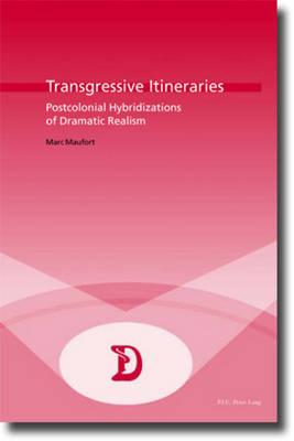 Transgressive Itineraries: Postcolonial Hybridizations of Dramatic Realism - Dramaturgies v. 9 (Paperback)