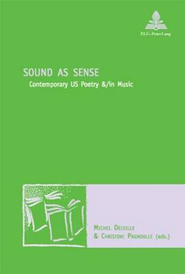 Sound as Sense: Contemporary Us Poetry &/in Music - Nouvelle Poetique Comparatiste - New Comparative Poetics 11 (Paperback)
