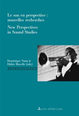 Le Son En Perspective: Nouvelles Recherches New Perspectives in Sound Studies - Repenser le Cinema/Rethinking Cinema 1 (Paperback)
