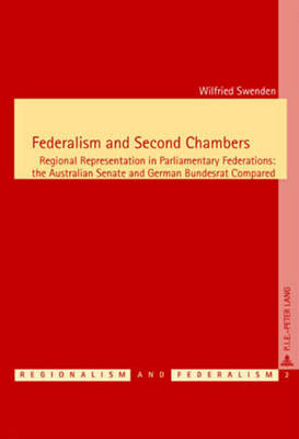Federalism and Second Chambers: Regional Representation in Parliamentary Federations: The Australian Senate and German Bundesrat Compared - Regionalisme & Federalisme/Regionalism & Federalism 2 (Paperback)