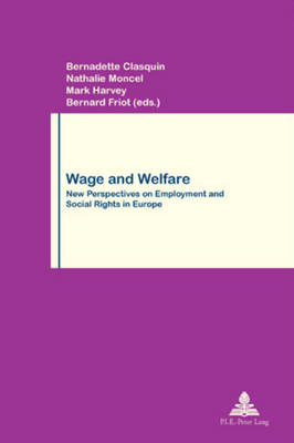 Wage and Welfare: New Perspectives on Employment and Social Rights in Europe - Travail & Societe/Work & Society 43 (Paperback)