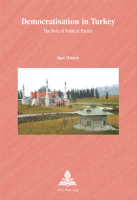 Democratisation in Turkey: v. 31: The Role of Political Parties - Europe Plurielle/Multiple Europes 31 (Paperback)