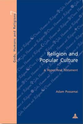 Religion and Popular Culture: A Hyper-real Testament - Gods, Humans & Religion S. v. 7 (Paperback)