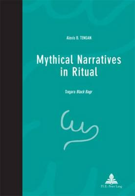 Mythical Narratives in Ritual: Dagara Black Bagr - Pensee et Perspectives Africaines - African Thought and Perspectives 3 (Paperback)