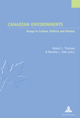 Canadian Environments: Essays in Culture, Politics and History - Etudes Canadiennes - Canadian Studies 2 (Paperback)