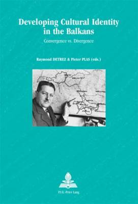 Developing Cultural Identity in the Balkans: Convergence Vs. Divergence - Europe Plurielle/Multiple Europes 34 (Paperback)