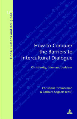 How to Conquer the Barriers to Intercultural Dialogue: Christianity, Islam and Judaism - Dieux, Hommes et Religions Gods, Humans and Religions 5 (Paperback)