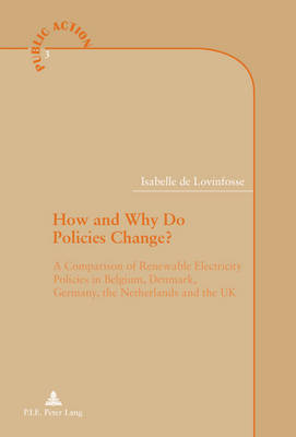How and Why Do Policies Change?: A Comparison of Renewable Electricity Policies in Belgium, Denmark, Germany, the Netherlands and the UK - Action Publique/Public Action? 3 (Paperback)